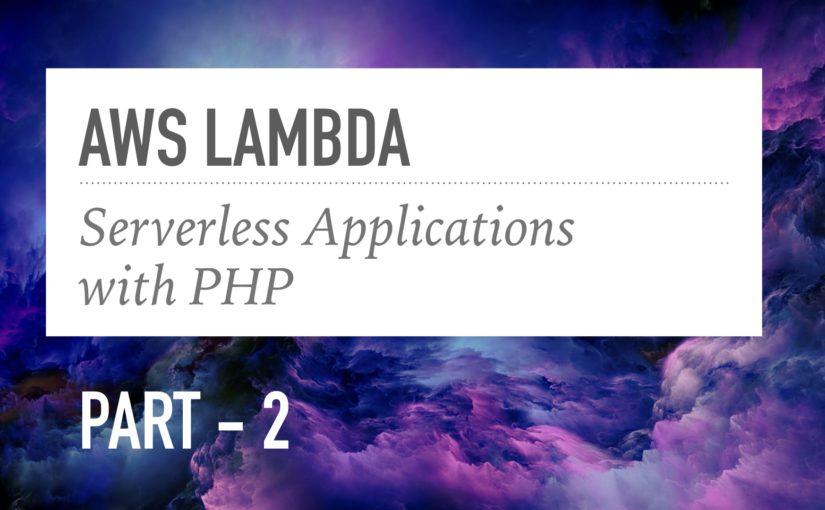 AWS Serisi: PHP ile Serverless / Sunucusuz Uygulamalar ve AWS Lambda